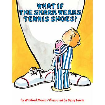What If the Shark Wears Tennis Shoes by Morris & Winifred