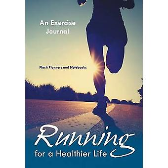 Running For a Healthier Life An Exercise Journal by Flash Planners and Notebooks
