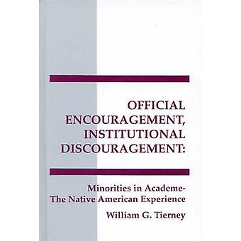 Official Encouragement Institutional Discouragement Minorities in AcademiaThe Native American Experience by Tierney & William G.