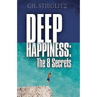 Deep Happiness The 8 Secrets by Stieglitz & Gil