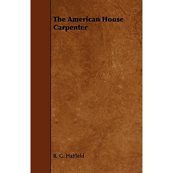The American House Carpenter by Hatfield & R. G.