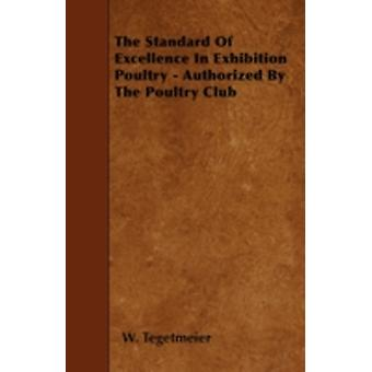 The Standard Of Excellence In Exhibition Poultry  Authorized By The Poultry Club by Tegetmeier &  W.