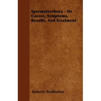 Spermatorrhoea  Its Causes Symptoms Results And Treatment by Bartholow & Roberts