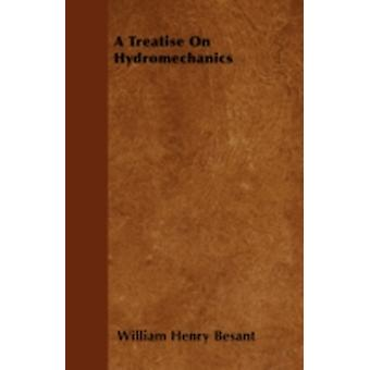 A Treatise On Hydromechanics by Besant & William Henry