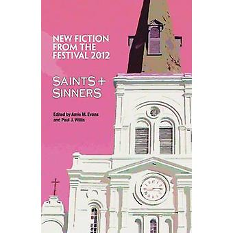 Saints  Sinners 2012 New Fiction from the Festival by Evans & Amie M.