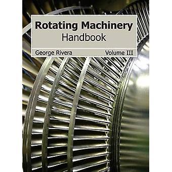 Rotating Machinery Handbook Volume III by Rivera & George