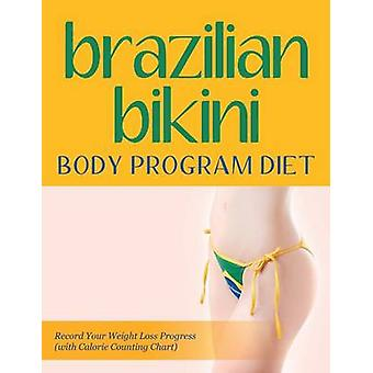 Brazilian Bikini Body Program Diet Record Your Weight Loss Progress with Calorie Counting Chart by Publishing LLC & Speedy