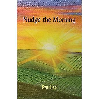 Nudge the Morning by Lee & Pat