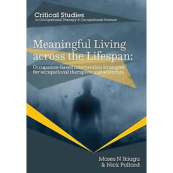 Meaningful Living across the Lifespan OccupationBased Intervention Strategies for Occupational Therapists and Scientists by Ikiugu & Moses N