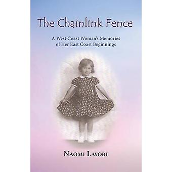 The Chainlink Fence A West Coast Womans Memories of Her East Coast Beginnings by Lavori & Naomi