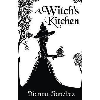 A Witchs Kitchen by Sanchez & Dianna