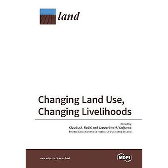 Changing Land Use Changing Livelihoods Smallholders Today by Radel & Claudia A.