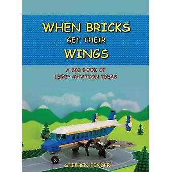 When Bricks Get Their Wings A Big Book of LEGO Aviation Ideas by Fender & Stephen A