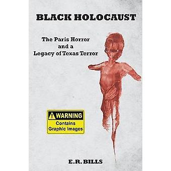 Black Holocaust The Paris Horror and a Legacy of Texas Terror by Bills & E. R.