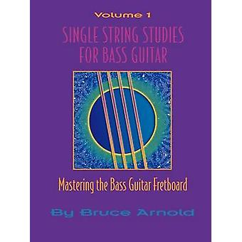 Single String Studes for Bass Guitar Volume 1 by Arnold & Bruce E.