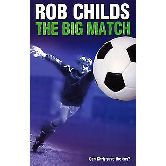The Big Match by Rob Childs - 9780552573290 Book