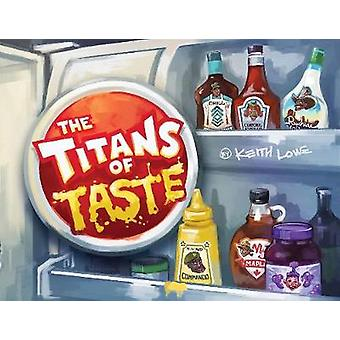 The Titans of Taste by Keith Lowe - 9780692178560 Book