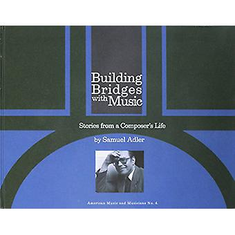 Building Bridges With Music - Stories from a Composer`s Life by Samue