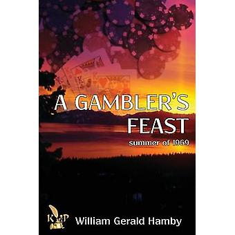 A Gambler's Feast - Summer of 1969 by William Gerald Hamby - 978162882