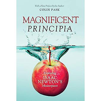 Magnificent Principia - Exploring Isaac Newton's Masterpiece by Colin