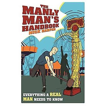 The Manly Man's Handbook - Everything a Real Man Needs to Know by Nick