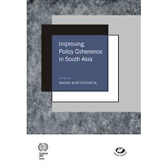 Improving Policy Coherence in South Asia by Manas Bhattacharya - 9788
