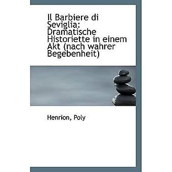 Il Barbiere Di Seviglia: Dramatische Historiette in Einem Akt (Nach Wahrer Begebenheit)