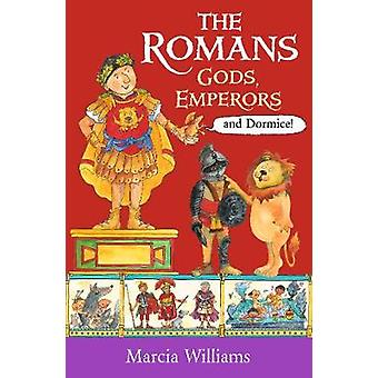 The Romans - Gods - Emperors and Dormice by Marcia Williams - 97814063