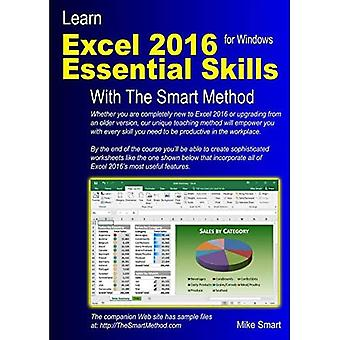 Learn Excel 2016 Essential Skills with the Smart Method: Courseware Tutorial for Self-Instruction to Beginner and Intermediate Level: 2016