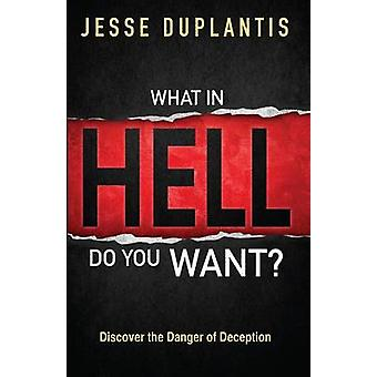 What in Hell Do You Want? by Jesse Duplantis - 9780972871280 Book
