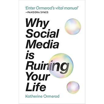 Why Social Media is Ruining Your Life by Katherine Ormerod