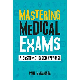 Mastering Medical Exams by McNamara & Paul Registrar in General Practice & Glasgow & Honorary Clinical Lecturer & University of Glasgow School of Medicine