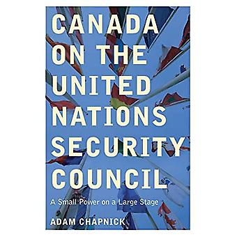 Canada on the United Nations Security Council: A� Small Power on a Large Stage