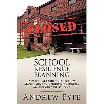 Skole modstandskraft Planlægning: En praktisk guide til Emergency Management og Business Continuit ...