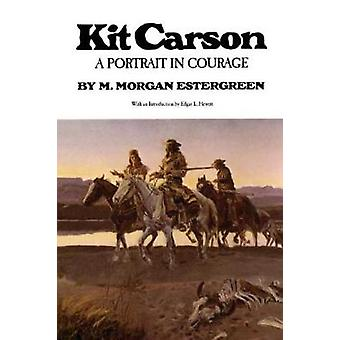 Kit Carson - A Portrait in Courage by M.Morgan Estergreen - 9780806116