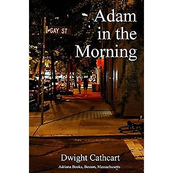 Adam in the Morning by Dwight Cathcart - 9780976404378 Book