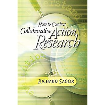 How to Conduct Collaborative Action Research by Richard Sagor - 97814
