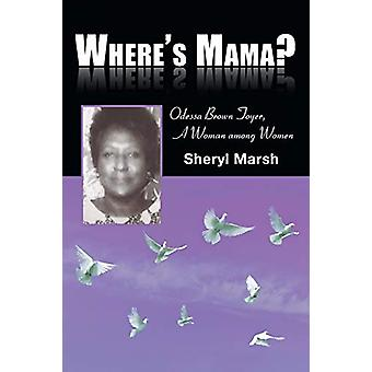 Where's Mama? - Odessa Brown Toyer - a Woman Among Women by Sheryl Mar