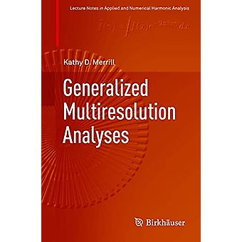 Generalized Multiresolution Analyses by Kathy D. Merrill - 9783319991