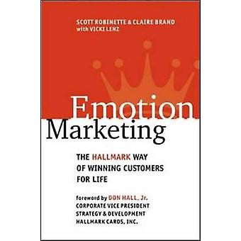 Emotion Marketing The Hallmark Way of Winning Customers for Life by Scott RobinetteClaire Brand