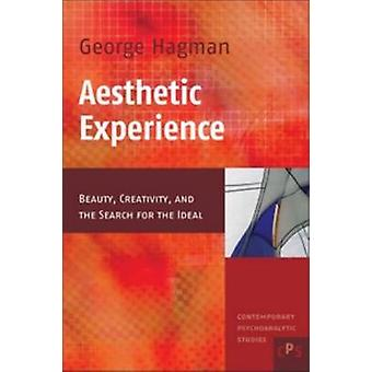 Aesthetic Experience  Beauty Creativity and the Search for the Ideal by George Hagman