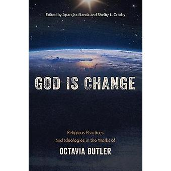 God is Change Religious Practices and Ideologies in the Works of Octavia Butler