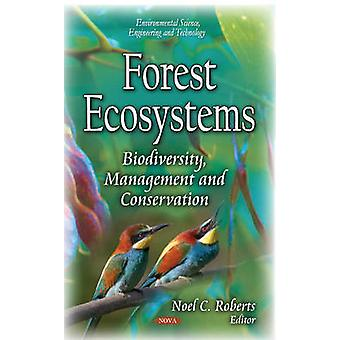 Forest Ecosystems  Biodiversity Management amp Conservation by Edited by Noel C Roberts