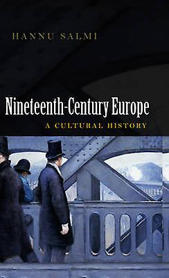 19th Century Europe - A Cultural History by Hannu Salmi - 978074564360