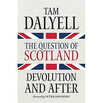 The Question of Scotland - Devolution and After by Tam Dalyell - 97817