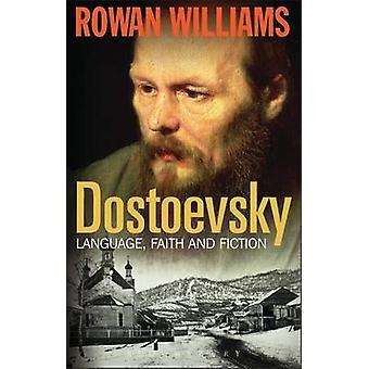 Dostoïevski - langue - foi et la Fiction par Rowan Williams - 97814411