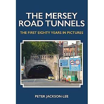 Mersey veien tunneler - de første åtti år i bilder av Peter