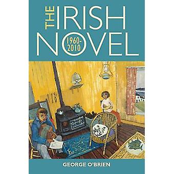 The Irish Novel 1960-2010 by George A.T. O'Brien - 9781859184950 Book