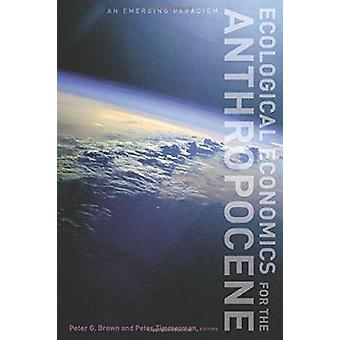 Ecological Economics for the Anthropocene - An Emerging Paradigm by Pe