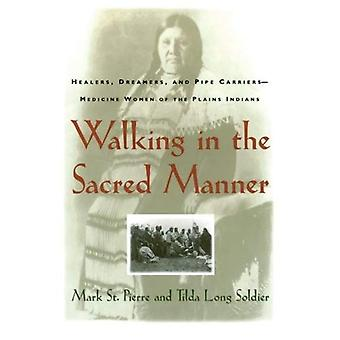 Walking in the Sacred Manner: Healers, Dreamers, and Pipe Carriers--Medicine Women of the Plains Indians